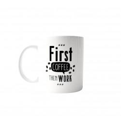 "Cana cu mesaj  ""First coffee then Work"""
